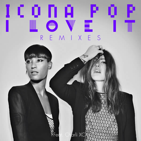 ICONA POP FEAT. CHARLI XCX - I Love It (Warner)