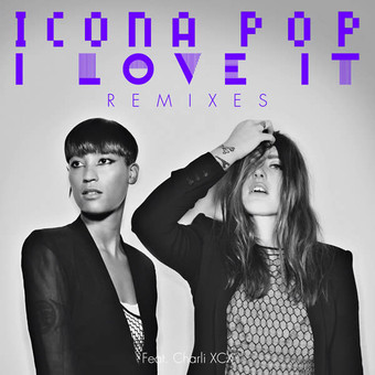 ICONA POP FEAT. CHARLI XCX - I Love It (Warner)