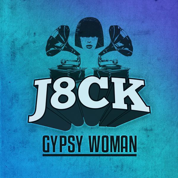J8CK - Gypsy Woman (Scream & Shout/Kontor New Media)