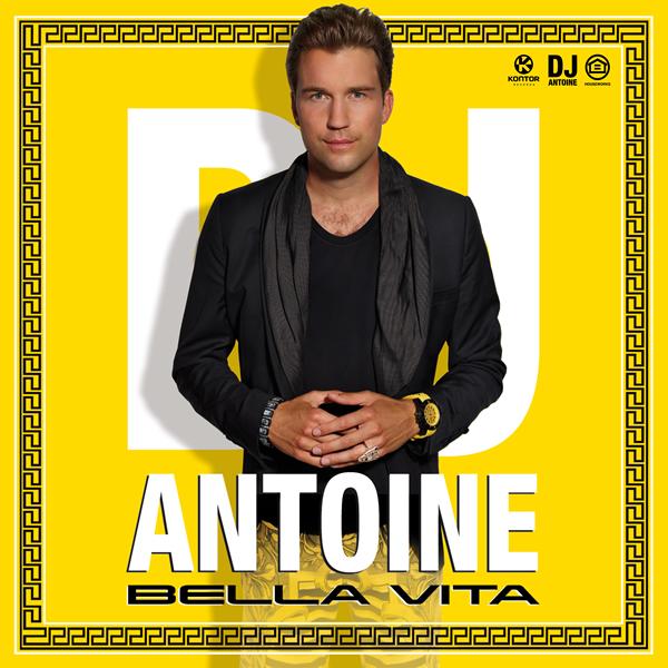 DJ ANTOINE - Bella Vita (Houseworks/Global Productions/Kontor/Kontor New Media)