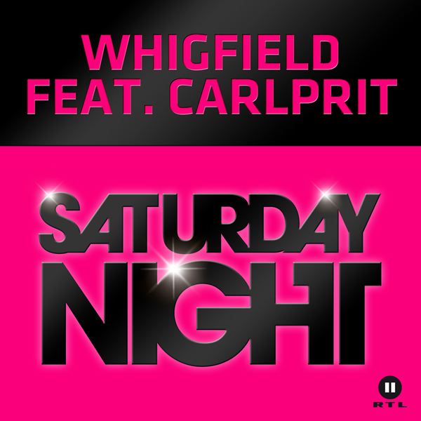 WHIGFIELD FEAT. CARLPRIT - Saturday Night (Sony)