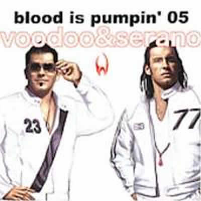 VOODOO & SERANO - Blood Is Pumpin' 2005 (Bump/Music Mail)