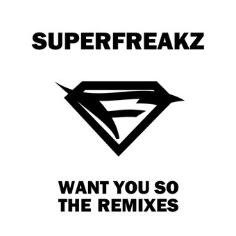 SUPERFREAKZ - Want You So (Embassy One/Zebralution)
