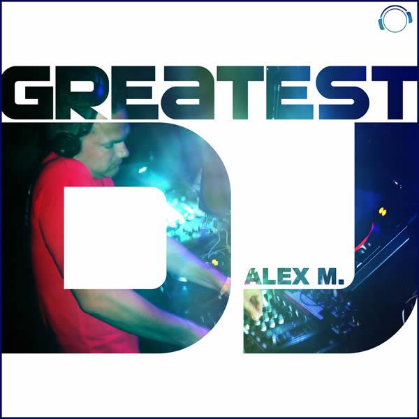 ALEX M. - Greatest DJ (Mental Madness/Kontor New Media)