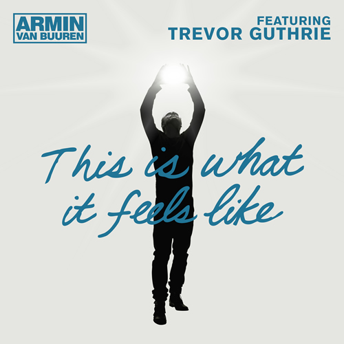 ARMIN VAN BUUREN FEAT. TREVOR GUTHRIE - This Is What It Feels Like (Armada/Kontor/Kontor New Media)