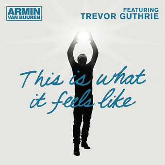 ARMIN VAN BUUREN FEAT. TREVOR GUTHRIE - This Is What It Feels Like (Armada/Kontor/Kontor New Media)