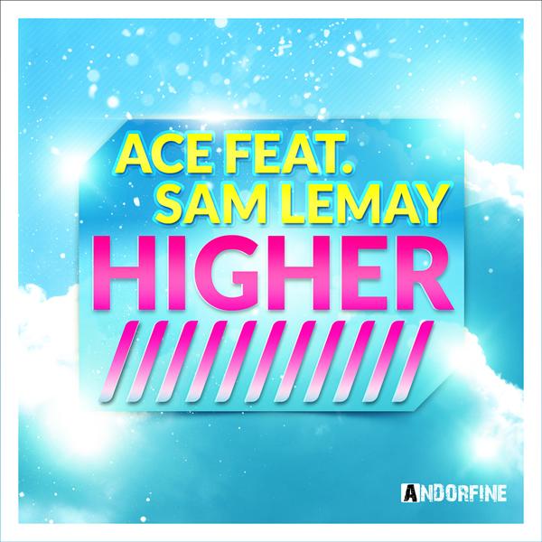 ACE FEAT. SAM LEMAY - Higher (Andorfine/Kontor New Media)