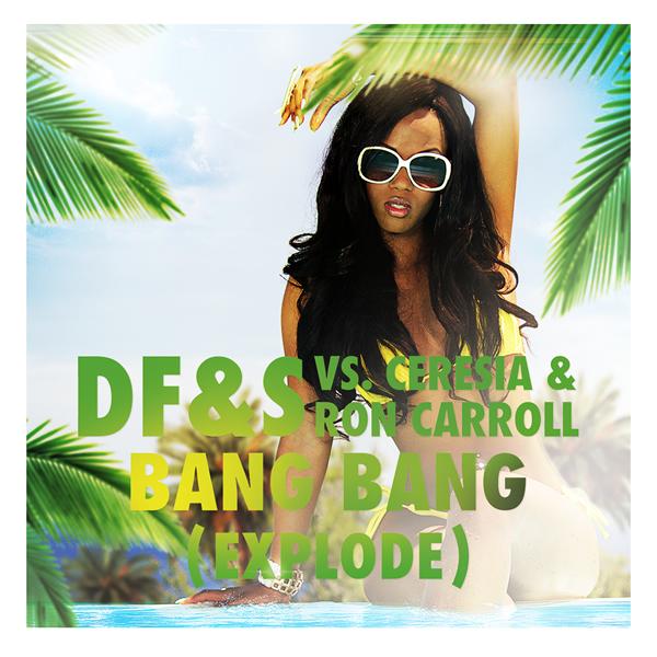 DF&S VS. CERESIA & RON CARROLL - Bang Bang (Explode) (Embassy Of Music/Zebralution)
