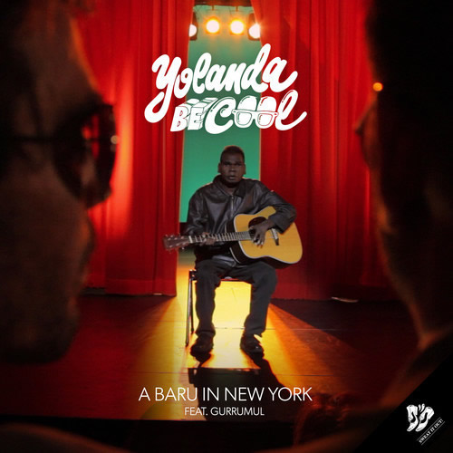 YOLANDA BE COOL FEAT. GURRUMUL - A Baru In New York (B1M1/Universal/UV)
