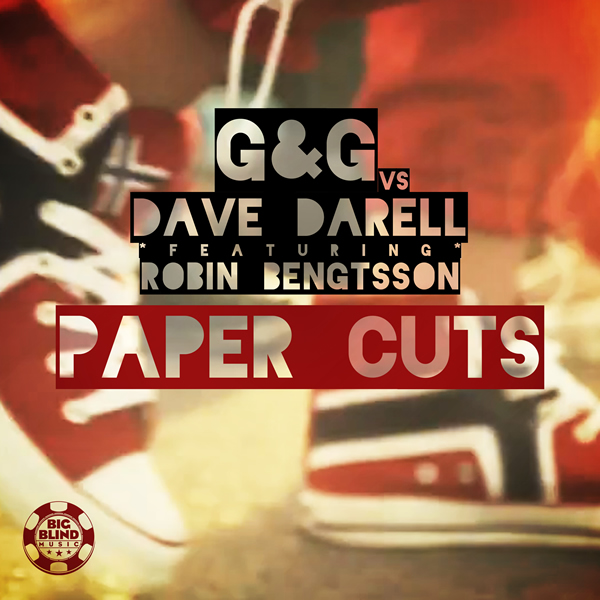 G&G VS. DAVE DARELL FEAT. ROBIN BENGTSSON - Paper Cuts (Big Blind/Planet Punk/Kontor New Media)