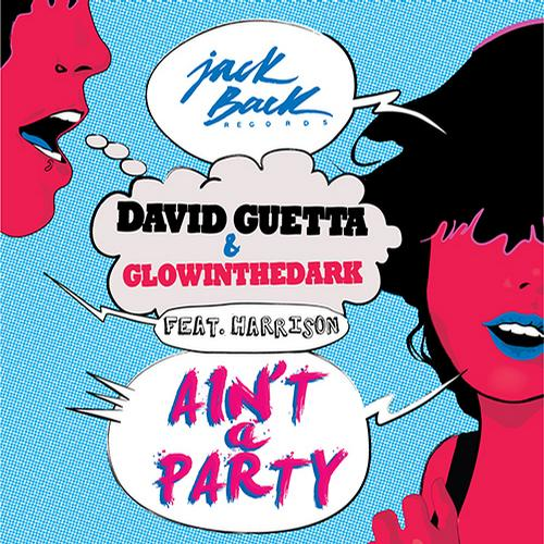 DAVID GUETTA & GLOWINTHEDARK FEAT. HARRISON - Ain't A Party (Warner)