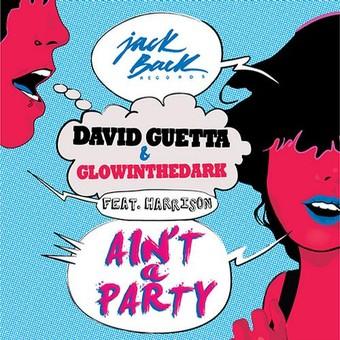DAVID GUETTA & GLOWINTHEDARK FEAT. HARRISON - Ain't A Party (Warner)
