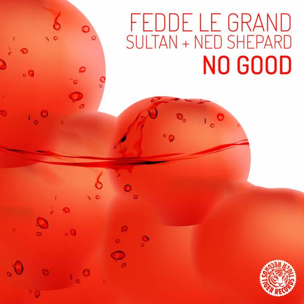 FEDDE LE GRAND & SULTAN + NED SHEPARD - No Good (Tiger/Kontor/Kontor New Media)