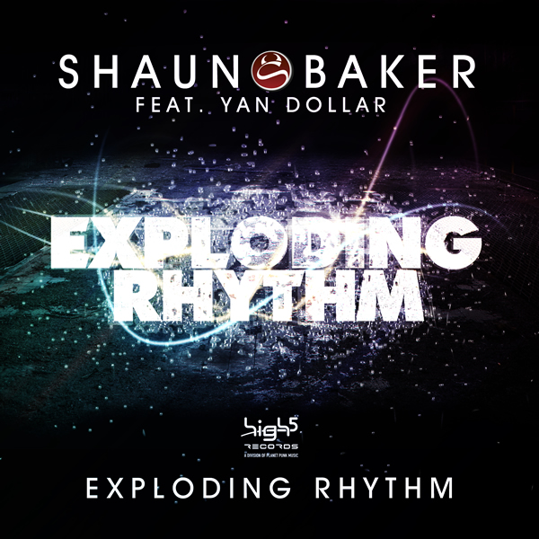 SHAUN BAKER FEAT. YAN DOLLAR - Exploding Rhythm (High Five/Planet Punk/Kontor New Media)