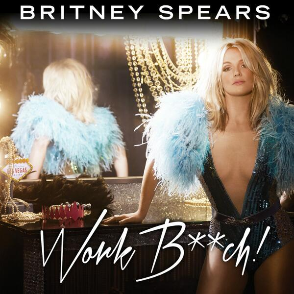 BRITNEY SPEARS - Work Bitch (RCA/Sony)