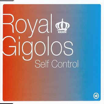 ROYAL GIGOLOS - Self Control (Dos Or Die/Unlimited Sounds/Q/Clubland/Epic/Sony BMG)