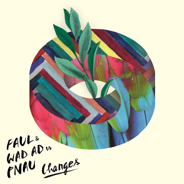 FAUL & WAD AD VS. PNAU - Changes (Four Music/Sony)
