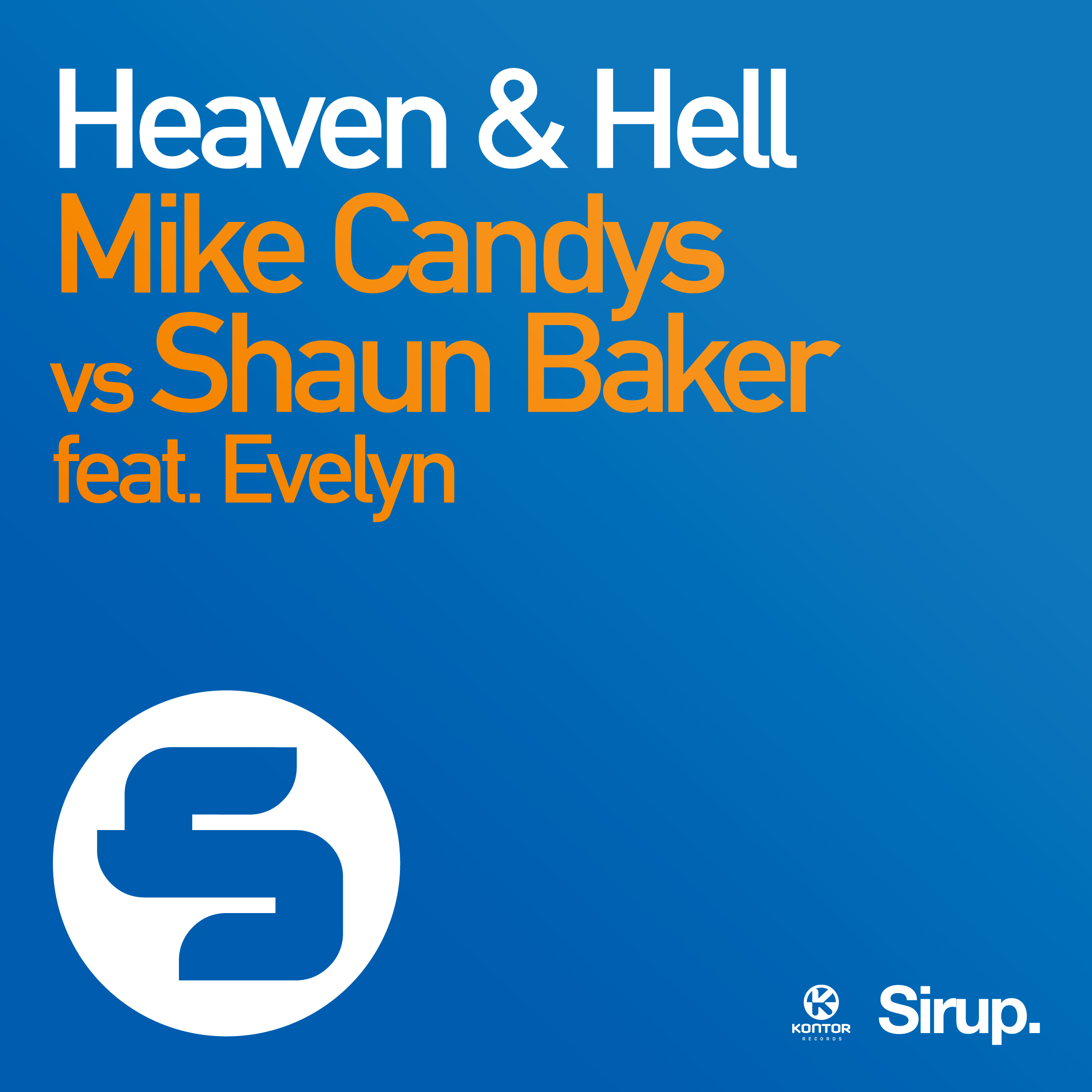 MIKE CANDYS VS. SHAUN BAKER FEAT. EVELYN - Heaven & Hell (Sirup/Kontor/Kontor New Media)