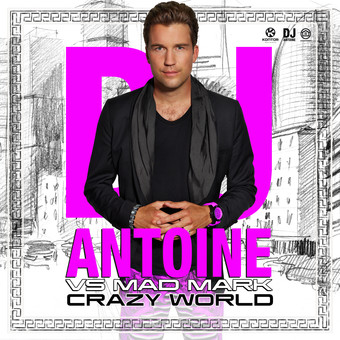 DJ ANTOINE VS. MAD MARK - Crazy World (Houseworks/Global Productions/Kontor/Kontor New Media)