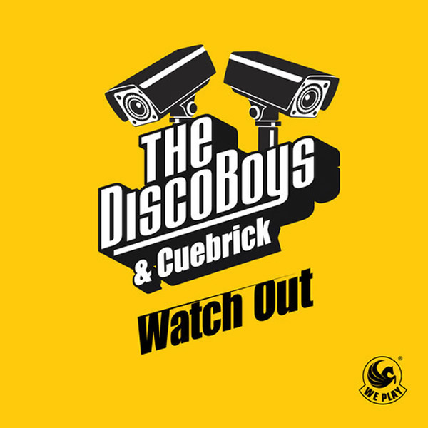 THE DISCO BOYS & CUEBRICK - Watch Out (We Play/Kontor New Media)