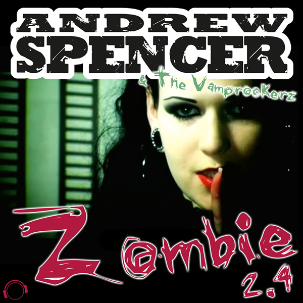 ANDREW SPENCER & THE VAMPROCKERZ - Zombie 2.4 (Mental Madness/Kontor New Media)