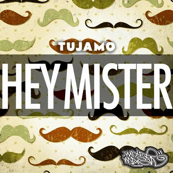 TUJAMO - Hey Mister! (Mixmash/We Play/Kontor New Media)