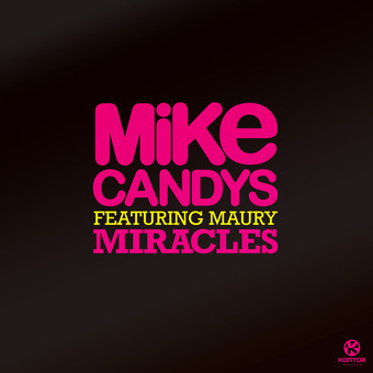 MIKE CANDYS FEAT. MAURY - Miracles (Sirup/Kontor/Kontor New Media)