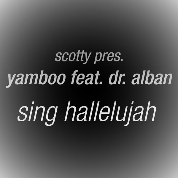 SCOTTY PRES. YAMBOO FEAT. DR. ALBAN - Sing Hallelujah (Splashtunes/A 45/Kontor New Media)