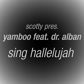 SCOTTY PRES. YAMBOO FEAT. DR. ALBAN - Sing Hallelujah (Splashtunes/A 45/Kontor New Media)