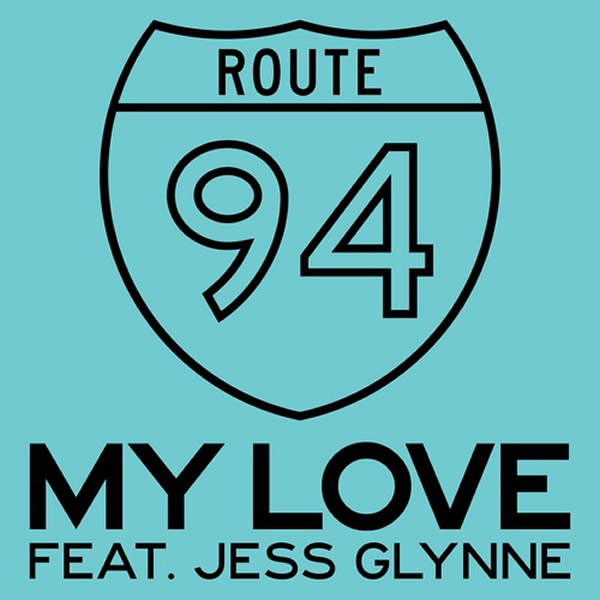 ROUTE 94 FEAT. JESS GLYNNE - My Love (Virgin/Universal/UV)