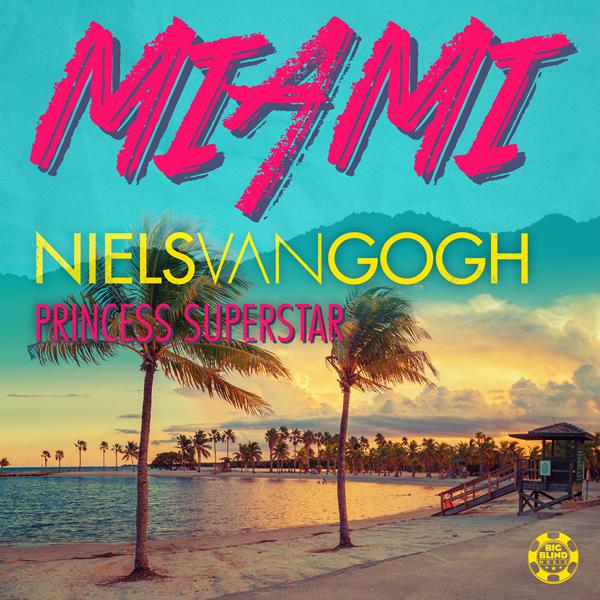 NIELS VAN GOGH FEAT. PRINCESS SUPERSTAR - Miami (Big Blind/Planet Punk/Kontor New Media)