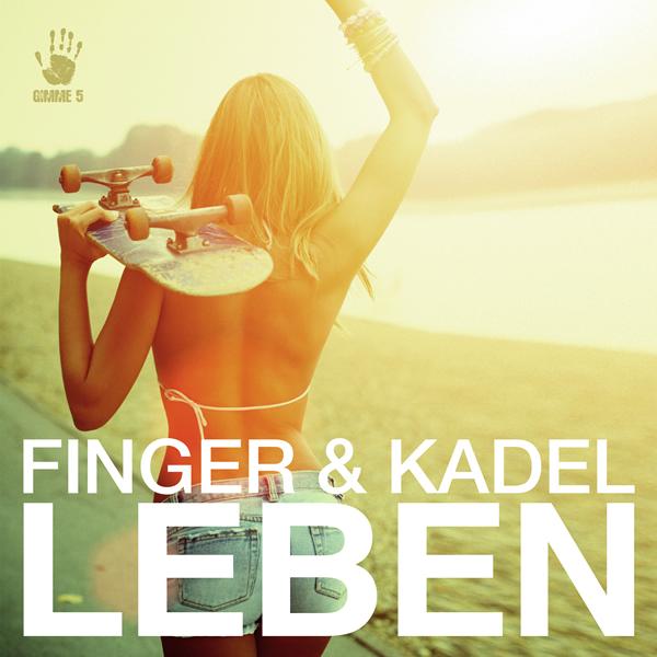 FINGER & KADEL - Leben (Gimme 5/Scream & Shout/Kontor New Media)