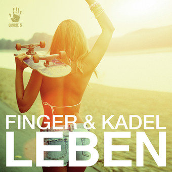 FINGER & KADEL - Leben (Gimme 5/Scream & Shout/Kontor New Media)