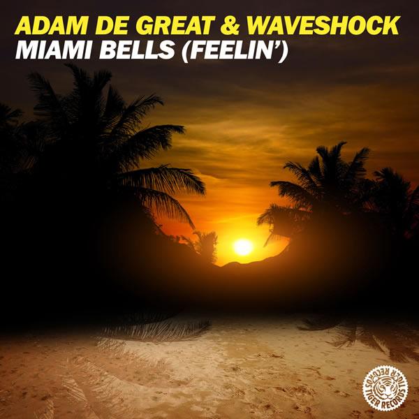 ADAM DE GREAT & WAVESHOCK - Miami Bells (Feelin') (Tiger/Kontor/Kontor New Media)
