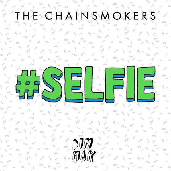 THE CHAINSMOKERS - #Selfie (Dim Mak/Universal/UV)