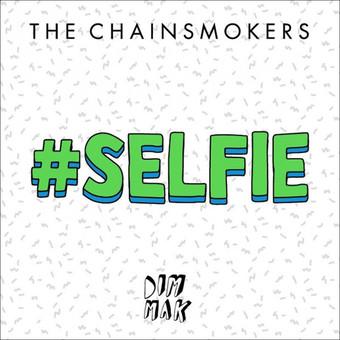 THE CHAINSMOKERS - #Selfie (Dim Mak/Universal/UV)