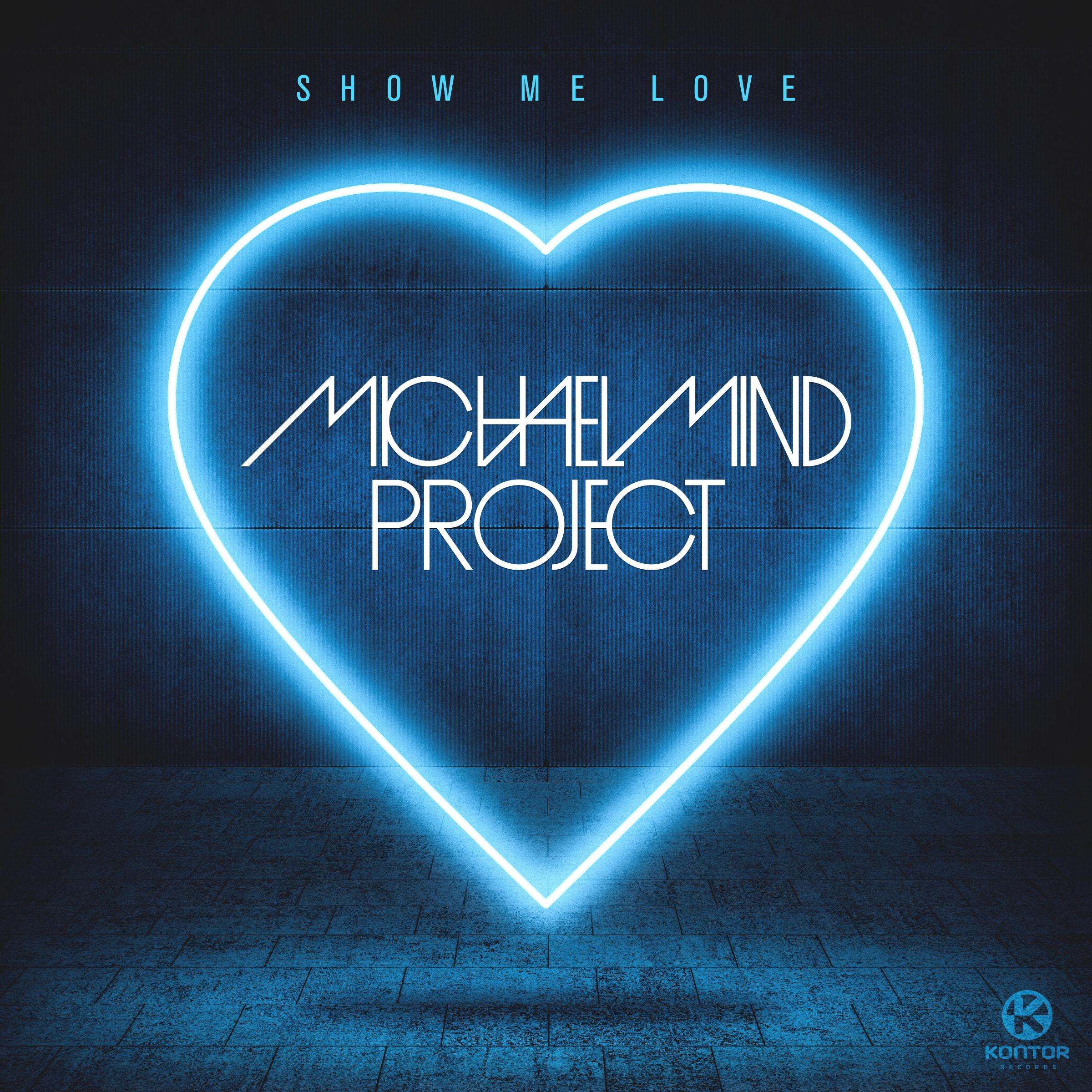 MICHAEL MIND PROJECT - Show Me Love (Remixes) (Kontor/Kontor New Media)