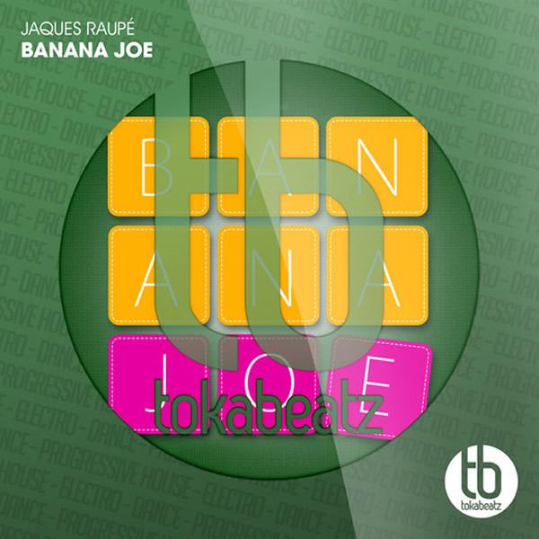 JAQUES RAUPÉ - Banana Joe (Toka Beatz/Zebralution)