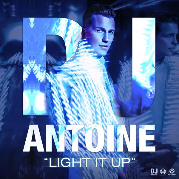 DJ ANTOINE - Light It Up (Houseworks/Global Productions/Kontor/Kontor New Media)