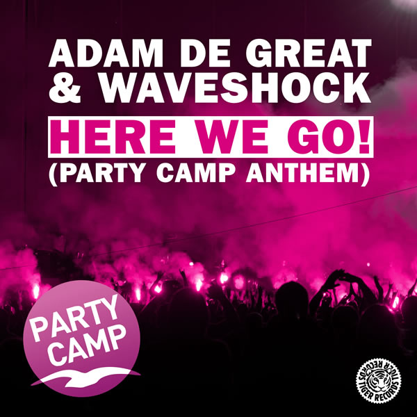 ADAM DE GREAT & WAVESHOCK - Here We Go! (Party Camp Anthem) (Tiger/Kontor/Kontor New Media)