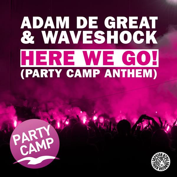 ADAM DE GREAT & WAVESHOCK - Here We Go! (Party Camp Anthem) (Tiger/Kontor/Kontor New Media)