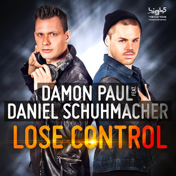 DAMON PAUL FEAT. DANIEL SCHUHMACHER - Lose Control (High Five/Planet Punk/Kontor New Media)