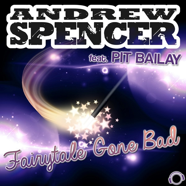 ANDREW SPENCER FEAT. PIT BAILAY - Fairytale Gone Bad (Mental Madness/Kontor New Media)
