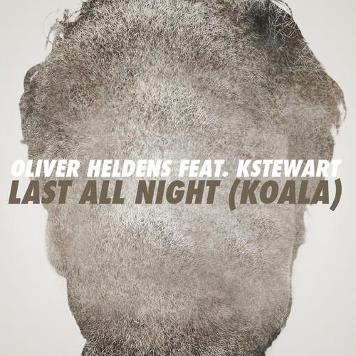 OLIVER HELDENS FEAT. KSTEWART - Last All Night (Koala) (Spinnin/Warner)