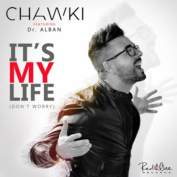 CHAWKI FEAT. DR. ALBAN - It's My Life (Don't Worry) (RedOne/Kontor/Kontor New Media)