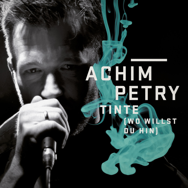 ACHIM PETRY - Tinte (Wo Willst Du Hin) (Na Klar!/Sony)