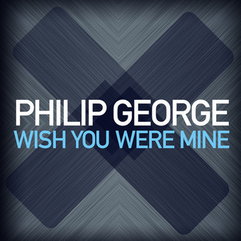 PHILIP GEORGE - Wish You Were Mine (3 Beat/PM:AM/Universal/UV)