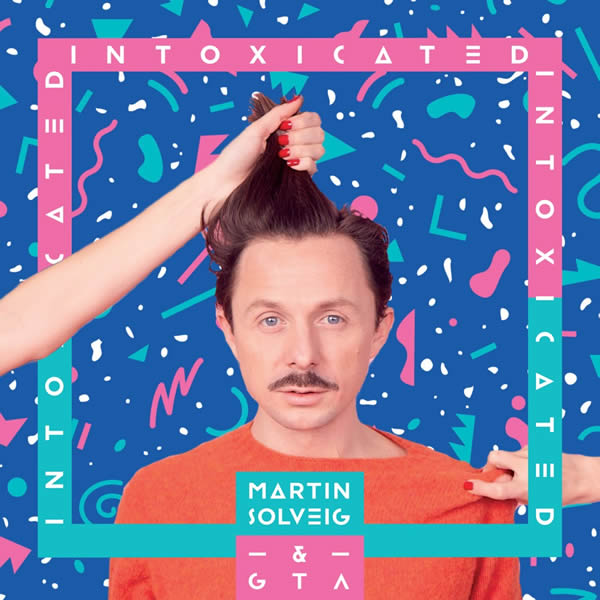 MARTIN SOLVEIG & GTA - Intoxicated (Spinnin/Polydor/Island/Universal/UV)
