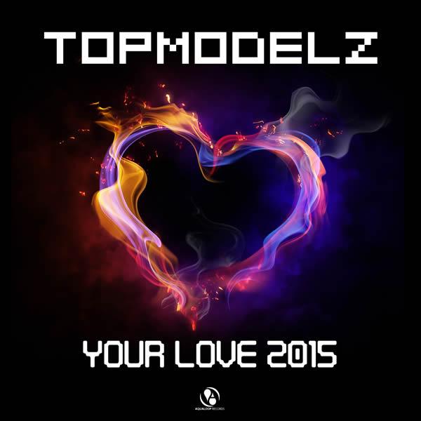 TOPMODELZ - Your Love 2015 (Aqualoop/Believe)