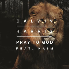 CALVIN HARRIS FEAT. HAIM - Pray To God (Fly Eye/Columbia/Sony)